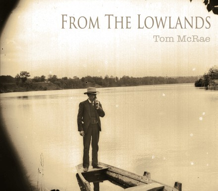 TOM McRAE releases new record 'FROM THE LOWLANDS'!