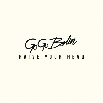 GO GO BERLIN launches first single 'RAISE YOUR HEAD'!