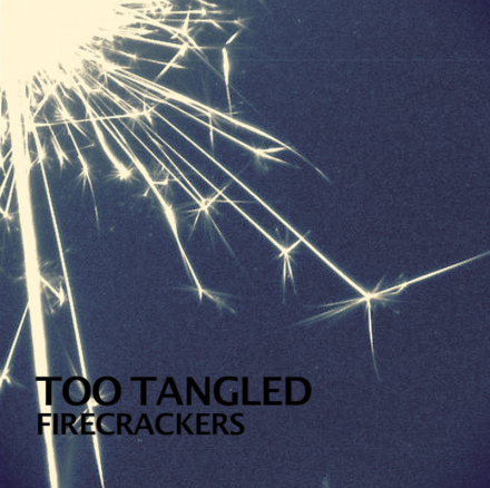 TOO TANGLED presents new single FIRECRACKERS!