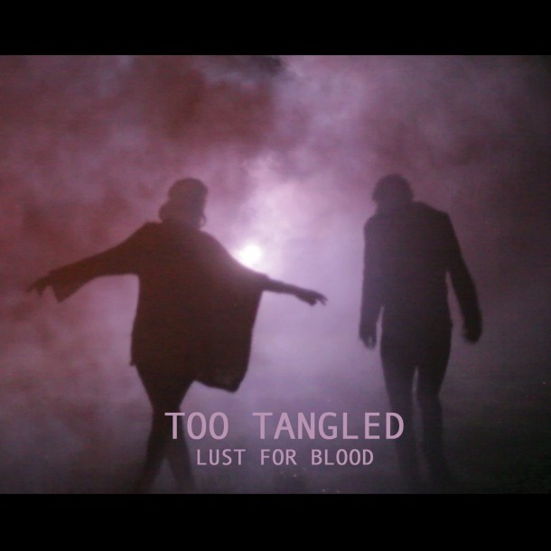 TOO TANGLED has a new single and it's called LUST FOR BLOOD