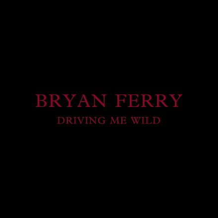 BRYAN FERRY announces new single DRIVING ME WILD