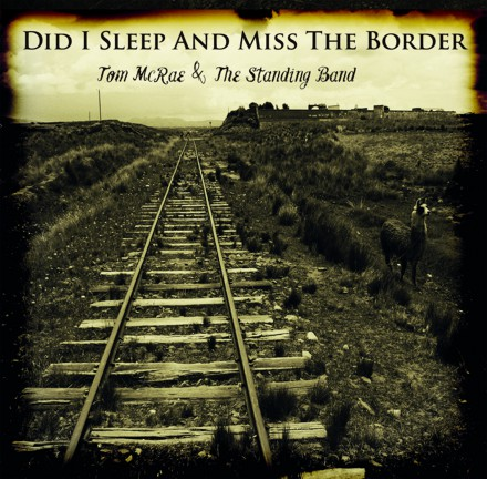 TOM McRAE and The Standing Band release their new album DID I SLEEP AND MISS THE BORDER?
