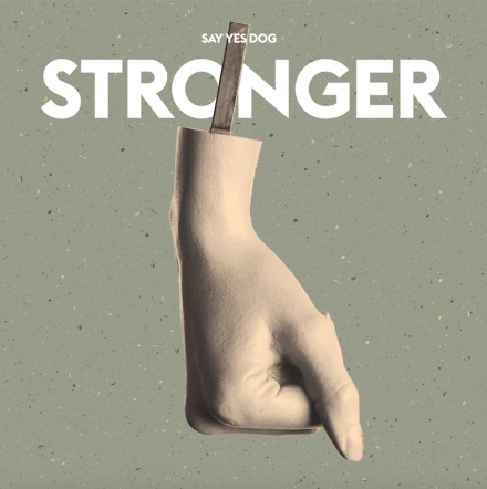 SAY YES DOG launches new single STRONGER!
