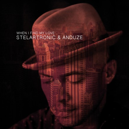 STELARTRONIC & ANDUZE release WHEN I FIND MY LOVE!