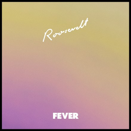 ROOSEVELT shares new single FEVER from debut LP!