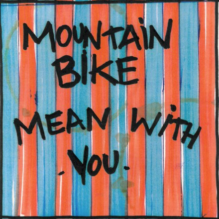MOUNTAIN BIKE lanceren nieuwe single MEAN WITH YOU!