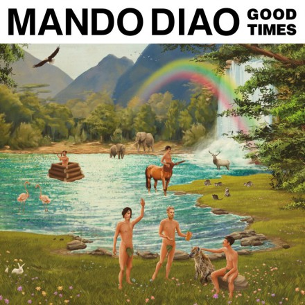MANDO DIAO's new album 'Good Times' is out today!
