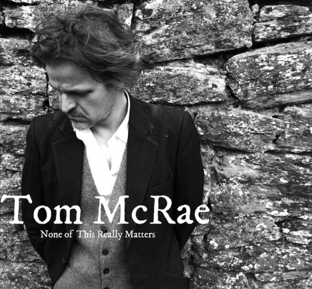 TOM McRAE launches  'NONE OF THIS REALLY MATTERS'
