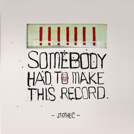 JTOTHEC kondigen nieuwe plaat SOMEBODY HAD TO MAKE THIS RECORD aan!