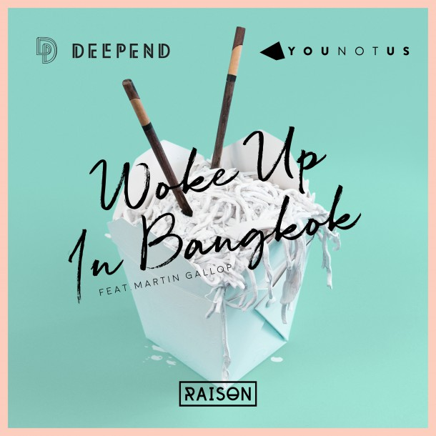 DEEPEND & YOUNOTUS release WOKE UP IN BANGKOK FEAT. MARTIN GALLOP!