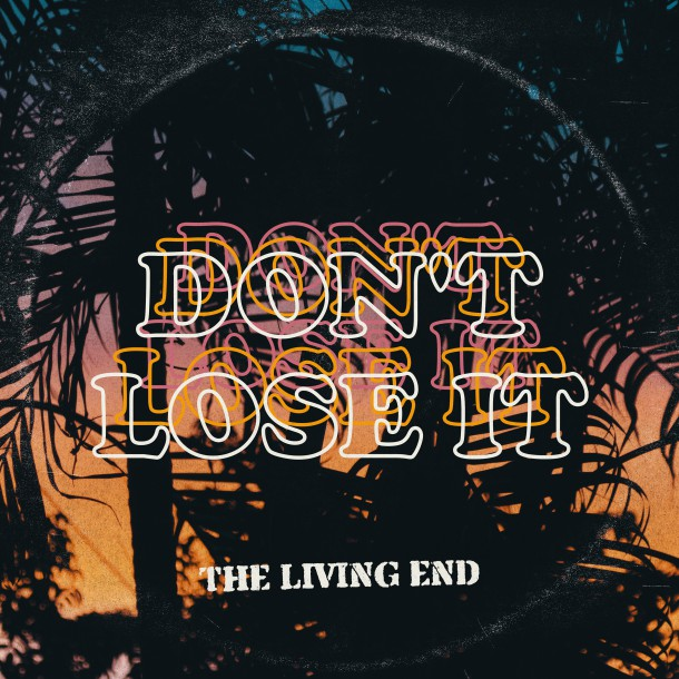 THE LIVING END present brand new single DON'T LOSE IT!