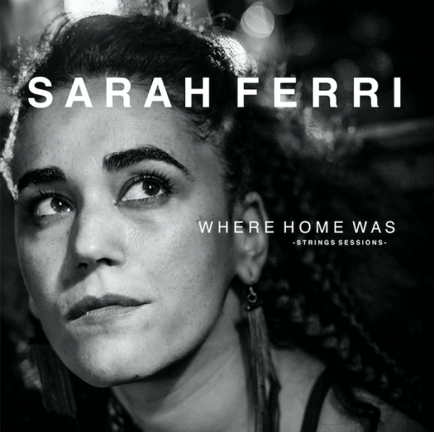 SARAH FERRI onthult video bij nieuwe single 'WHERE HOME WAS'