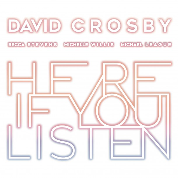 DAVID CROSBY releases new album HERE IF YOU LISTEN today!