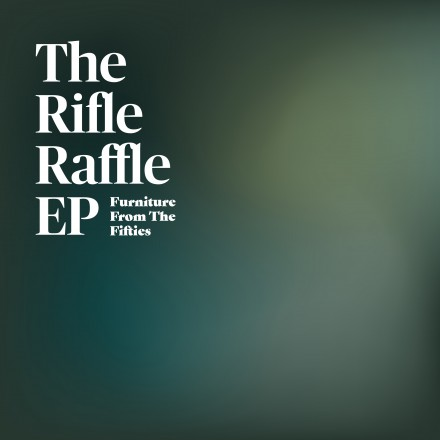 FURNITURE FROM THE FIFTIES brengt EP THE RIFLE RAFFLE uit