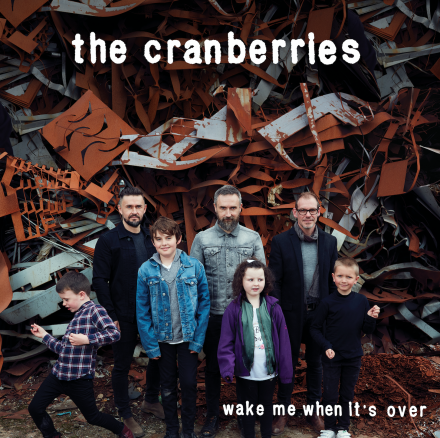 THE CRANBERRIES launch new single WAKE ME WHEN IT'S OVER!
