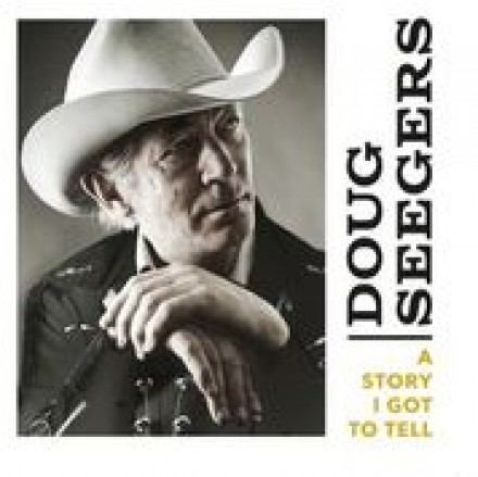 Evocative country singer-songwriter DOUG SEEGERS releases new album 'A STORY I GOT TO TELL'