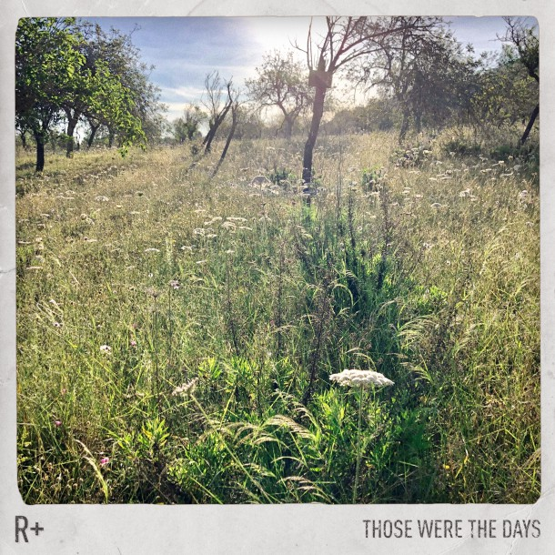 R PLUS releases single 'THOSE WERE THE DAYS'