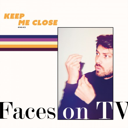 FACES ON TV lost nieuwe single 'KEEP ME CLOSE'