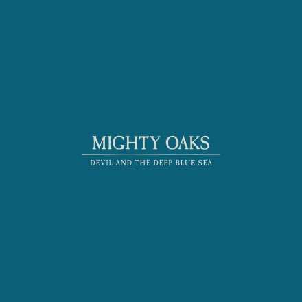 Berlin based indie band MIGHTY OAKS release new single 'DEVIL AND THE DEEP BLUE SEA'