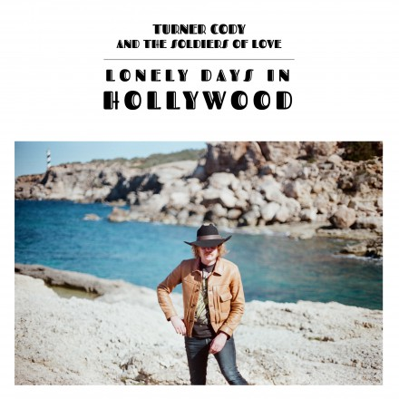 TURNER CODY presents single 'LONELY DAYS IN HOLLYWOOD' from upcoming album