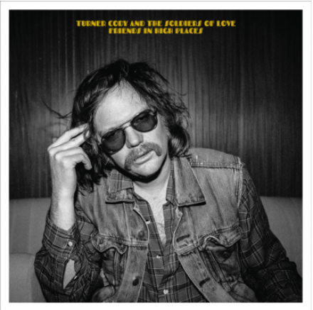 TURNER CODY & THE SOLDIERS OF LOVE release new record 'FRIENDS IN HIGH PLACES'
